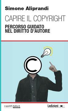 Capire il copyright. Percorso guidato nel diritto d'autore - Simone Aliprandi - ebook