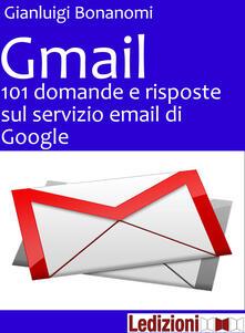Gmail. 101 domande e risposte sul servizio email di Google - Gianluigi Bonanomi - ebook