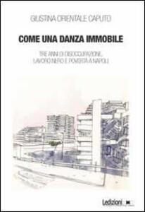 Come una danza immmobile. Tre anni di disoccupazione, lavoro nero e povertà a Napoli