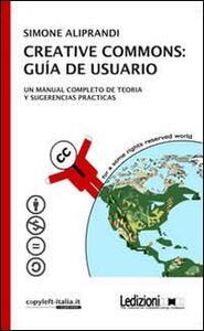 Creative commons. Guía de usuario. Un manual completo de teoria y sugerencias practicas