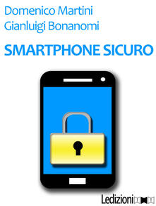 Smartphone sicuro - Gianluigi Bonanomi,Domenico Martini - ebook