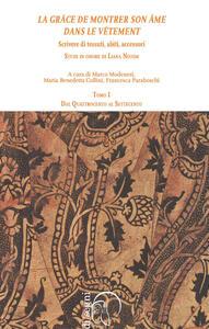 «La grâce de montrer son âme dans le vêtment». Scrivere di tessuti, abiti, accessori. Studi in onore di Liana Nissim. Vol. 1: Dal Quattrocento al Settecento.