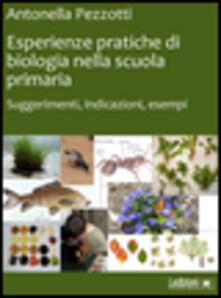 Esperienze pratiche di biologia nella scuola primaria. Suggerimenti, indicazioni, esempi.pdf