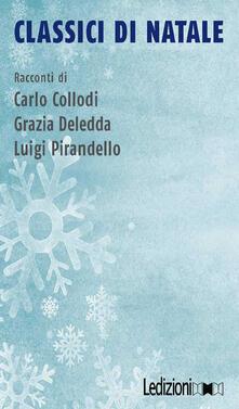 Classici di Natale - Carlo Collodi,Grazia Deledda,Luigi Pirandello - ebook