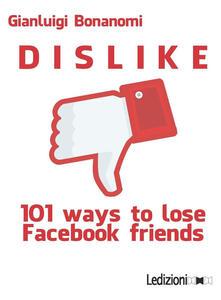 Dislike. 101 ways to lose Facebook friends