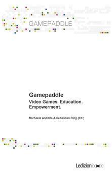 Gamepaddle. Video Games. Education. Empowerment - Michaela Anderle,Sebastian Ring - ebook