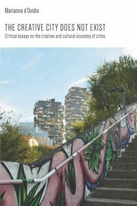 Thecreative city does not exist. Critical essays on the creative and cultural economy of cities