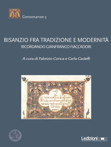 Bisanzio fra tradizione e modernità. Ricordando Gianfranco Fiaccadori