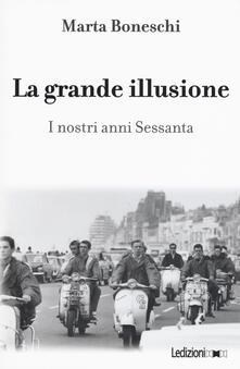 Collegiomercanzia.it La grande illusione. I nostri anni Sessanta Image