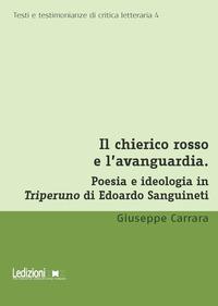 Il Il chierico rosso e l'avanguardia. Poesia e ideologia in Triperuno di Edoardo Sanguineti - Carrara Giuseppe - wuz.it