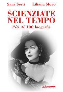 Scienziate nel tempo. Più di 100 biografie - Sara Sesti,Liliana Moro - copertina