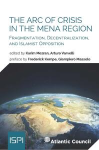 Thearc of crisis in the mena region. Fragmentation, decentralization, and islamist opposition