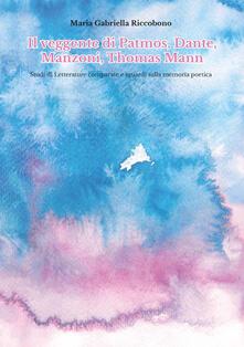 Il veggente di Patmos, Dante, Manzoni, Thomas Mann. Studi di letterature comparate e sguardi sulla memoria poetica - Maria Gabriella Riccobono - copertina