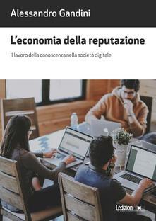 Writersfactory.it L' economia della reputazione. Il lavoro della conoscenza nella società digitale Image