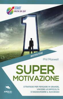 Supermotivazione. Strategie per pensare in grande, vincere le difficoltà e raggiungere il successo.pdf