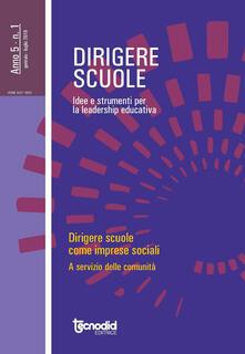 Dirigere scuole. Idee e strumenti per la leadership educativa (2019). Vol. 1: Dirigere scuole come imprese sociali. Al servizio della comunità..pdf