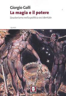 Libro La magia e il potere. L'esoterismo nella politica occidentale Giorgio Galli
