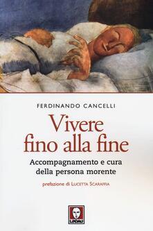 Vivere fino alla fine. Accompagnamento e cura della persona morente - Ferdinando Cancelli - copertina