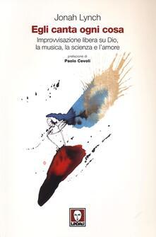 Listadelpopolo.it Egli canta ogni cosa. Improvvisazione libera su Dio, la musica, la scienza e l'amore Image