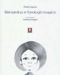Beniamino e l'orologio magico - Ligabue Paolo - wuz.it