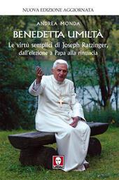 Benedetta umiltà. Le virtù semplici di Joseph Ratzinger, dall'elezione a papa alla rinuncia