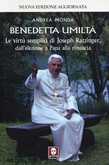 Writersfactory.it Benedetta umiltà. Le virtù semplici di Joseph Ratzinger, dall'elezione a Papa alla rinuncia Image