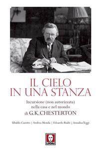 Il cielo in una stanza. Incursione (non autorizzata) nella casa e nel mondo di G. K. Chesterton