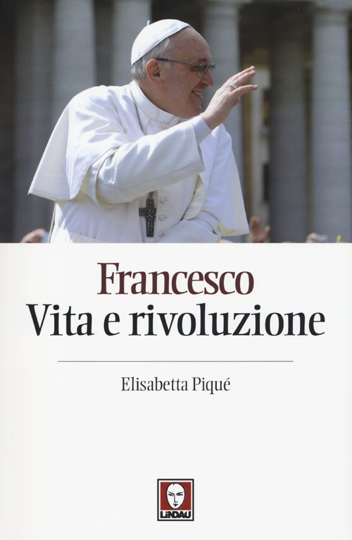 Francesco. Vita e rivoluzione Elisabetta Piqué