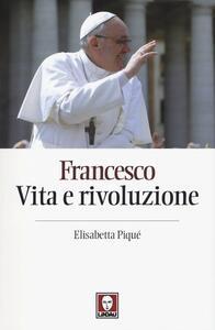 Francesco. Vita e rivoluzione