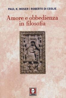 Amore e obbedienza in filosofia - Paul K. Moser,Roberto Di Ceglie - copertina
