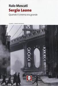 Sergio Leone. Quando il cinema era grande