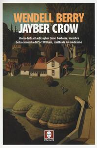 Jayber Crow. Storia della vita di Jayber Crow, barbiere, membro della comunità di Port William, scritta da lui medesimo