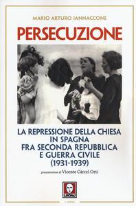 Persecuzione. La repressione della Chiesa in Spagna fra seconda repubblica e guerra civile (1931-1939)