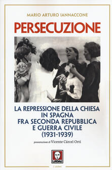 Mercatinidinataletorino.it Persecuzione. La repressione della Chiesa in Spagna fra seconda repubblica e guerra civile (1931-1939) Image