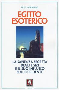 Egitto esoterico. La sapienza segreta degli Egizi e il suo influsso sull'Occidente
