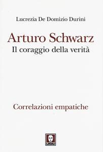 Arturo Schwarz. Il coraggio della verità. Correlazioni empatiche