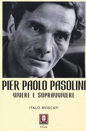 Pier Paolo Pasolini. Vivere e sopravvivere
