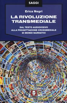 La rivoluzione transmediale. Dal testo audiovisivo alla progettazione crossmediale di mondi narrativi.pdf