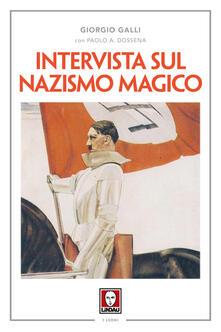 Intervista sul nazismo magico - Paolo A. Dossena,Giorgio Galli - ebook