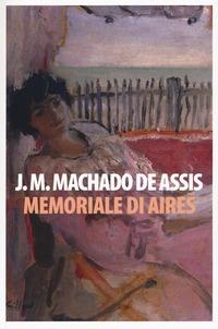 Memoriale di Aires - Machado de Assis Joaquim - wuz.it