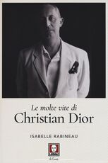 Libro Le molte vite di Christian Dior Isabelle Rabineau