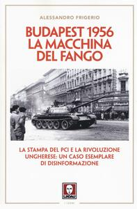 Budapest 1956. La macchina del fango. La stampa del PCI e la rivoluzione ungherese: un caso esemplare di disinformazione