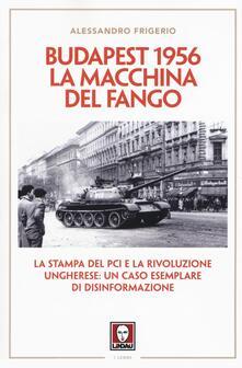 Equilibrifestival.it Budapest 1956. La macchina del fango. La stampa del PCI e la rivoluzione ungherese: un caso esemplare di disinformazione Image