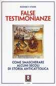 Libro False testimonianze. Come smascherare alcuni secoli di storia anticattolica Rodney Stark