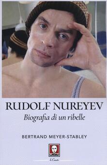 Rudolf Nureyev. Biografia di un ribelle - Bertrand Meyer-Stabley - copertina