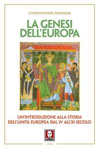 La genesi dell'Europa. Un'introduzione alla storia dell'unità europea dal IV all'XI secolo