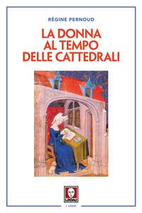 La donna al tempo delle cattedrali. Civiltà e cultura femminile nel Medioevo