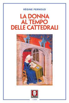 La donna al tempo delle cattedrali. Civiltà e cultura femminile nel Medioevo  - Régine Pernoud - copertina