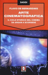 Arte cinematografica. Il ciclo storico del cinema da Argan a Scorsese