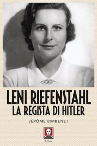 Leni Riefenstahl. La regista di Hitler